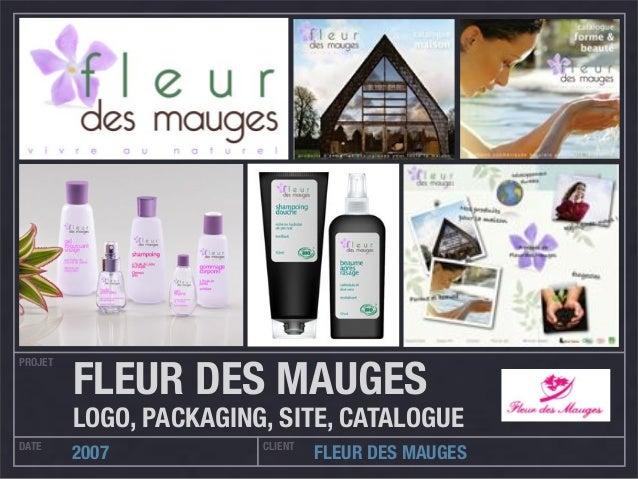 PROJET DATE CLIENT 2007 FLEUR DES MAUGES FLEUR DES MAUGES LOGO, PACKAGING, SITE, CATALOGUE