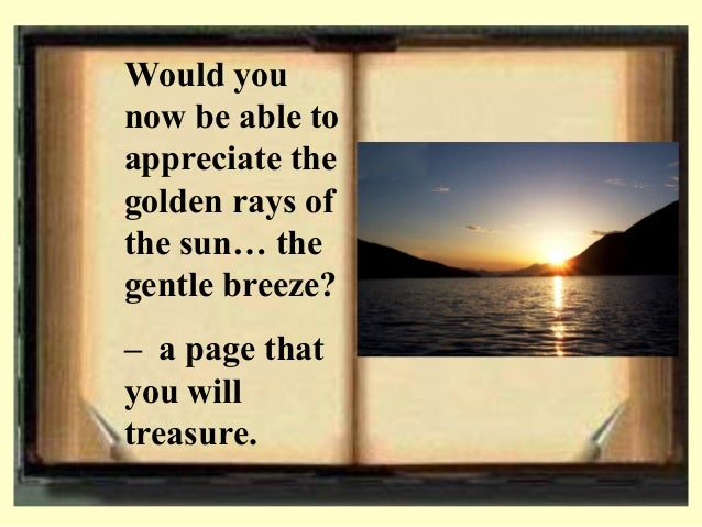 Would you now be able to appreciate the golden rays of the sun… the gentle breeze? – a page that you will treasure.