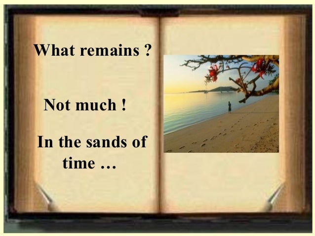 What remains ? In the sands of time … Not much !