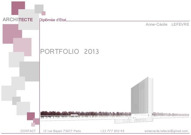 ARCHITECTE Diplômée d'Etat Anne-Cécile LEFEVRE PORTFOLIO 2013 CONTACT 12 rue Bayen 75017 Paris +33 777 810 49 annececile.l...
