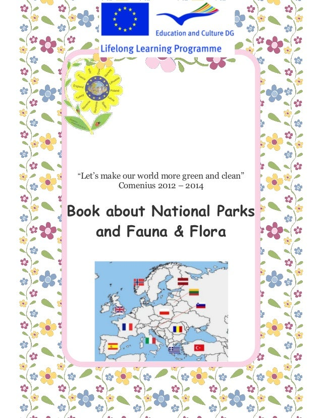 """Let's make our world more green and clean"" Comenius 2012 – 2014 Book about National Parks and Fauna & Flora"