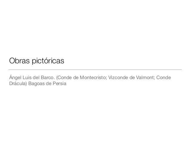Obras pictóricas Ángel Luis del Barco. (Conde de Montecristo; Vizconde de Valmont; Conde Drácula) Bagoas de Persia