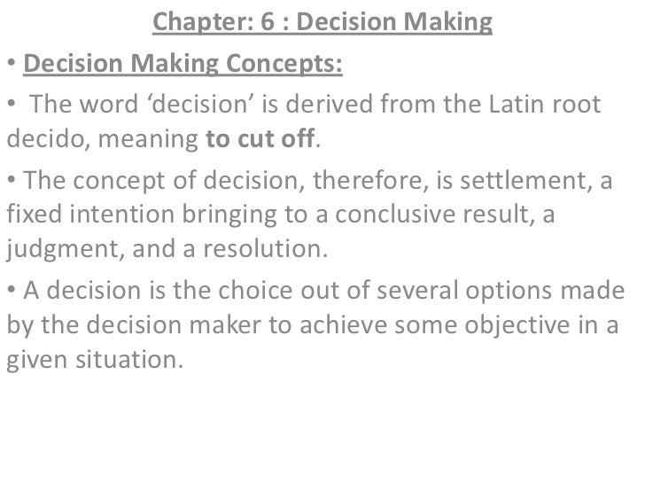Chapter: 6 : Decision Making<br /><ul><li>Decision Making Concepts: