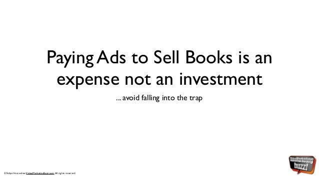 Paying Ads to Sell Books is an                                    expense not an investment                               ...