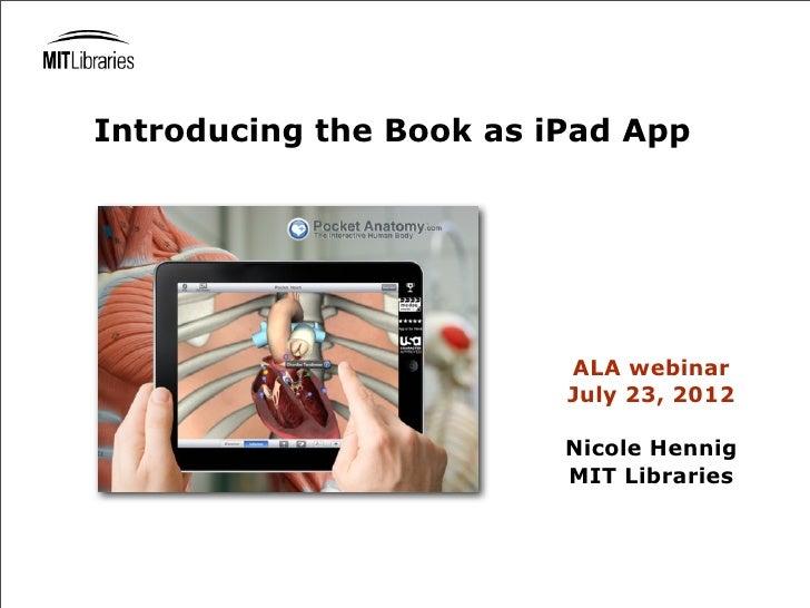 Introducing the Book as iPad App                         ALA webinar                         July 23, 2012                ...