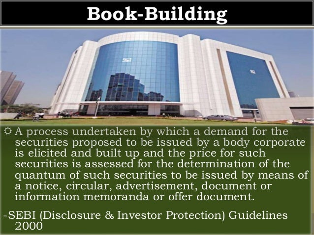 book building Book building is a systematic process of generating, capturing, and recording investor demand for shares during an initial public offering (ipo), or other securities.