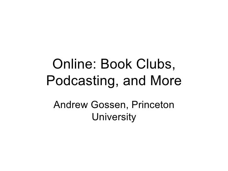 Online: Book Clubs, Podcasting, and More Andrew Gossen, Princeton University