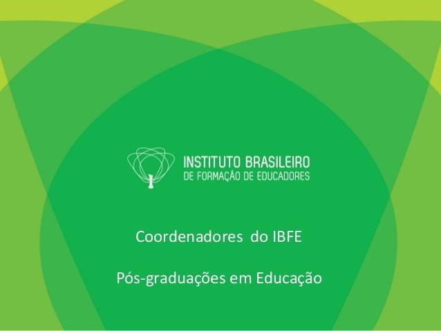 Coordenadores    do  IBFE      Pós-‐graduações  em  Educação