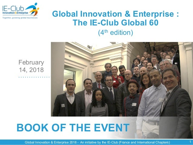 Global Innovation & Enterprise 2018 - An initiative by the IE-Club (France and International Chapters) BOOK OF THE EVENT 1...