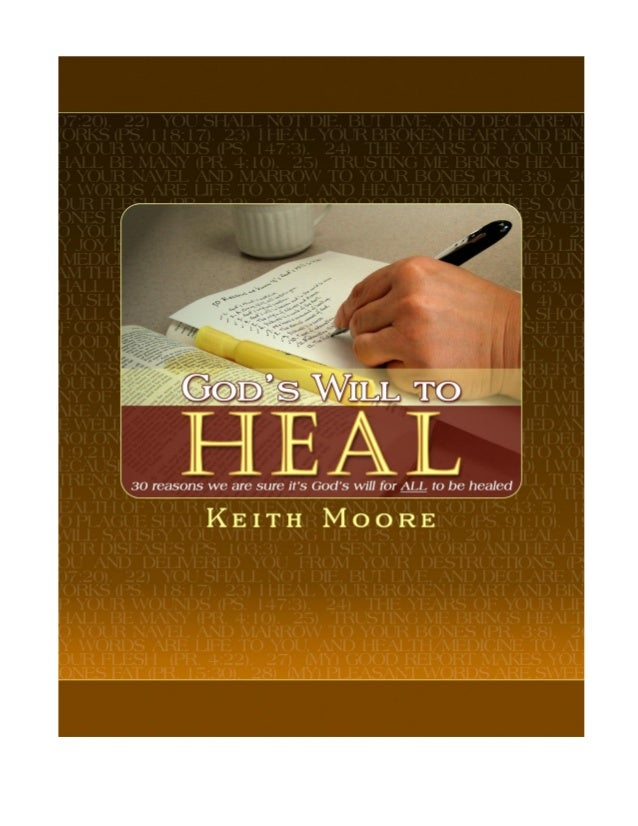 God's Will to Heal 30 reasons we are sure it's God's will for ALL to be healed BY KEITH MOORE
