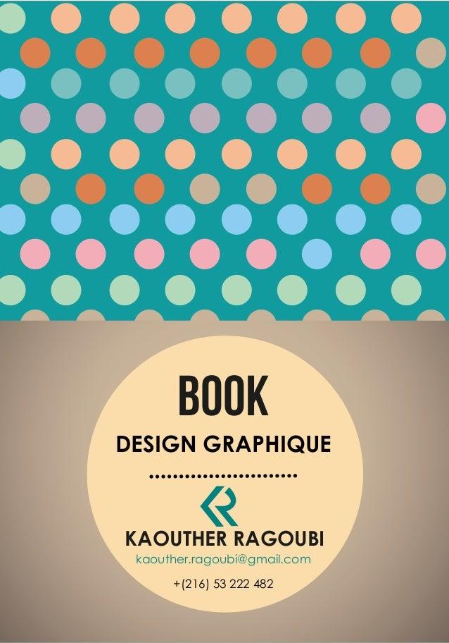 BOOK KAOUTHER RAGOUBI DESIGN GRAPHIQUE kaouther.ragoubi@gmail.com +(216) 53 222 482