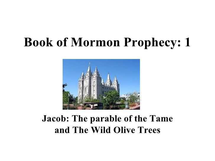Book of Mormon Prophecy: 1 Jacob: The parable of the Tame and The Wild Olive Trees