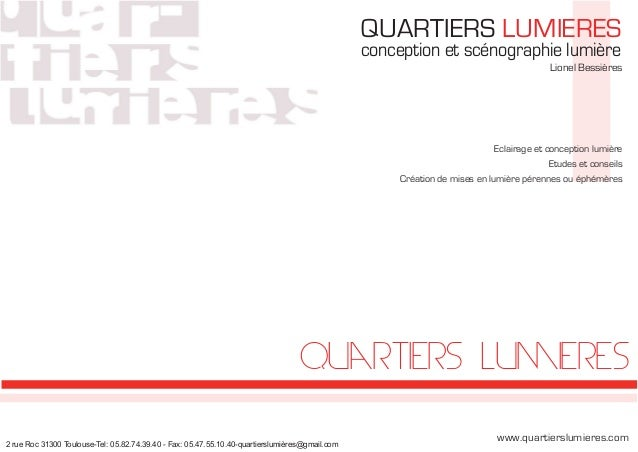 www.quartierslumieres.com Lionel Bessières Eclairage et conception lumière Etudes et conseils Création de mises en lumière...