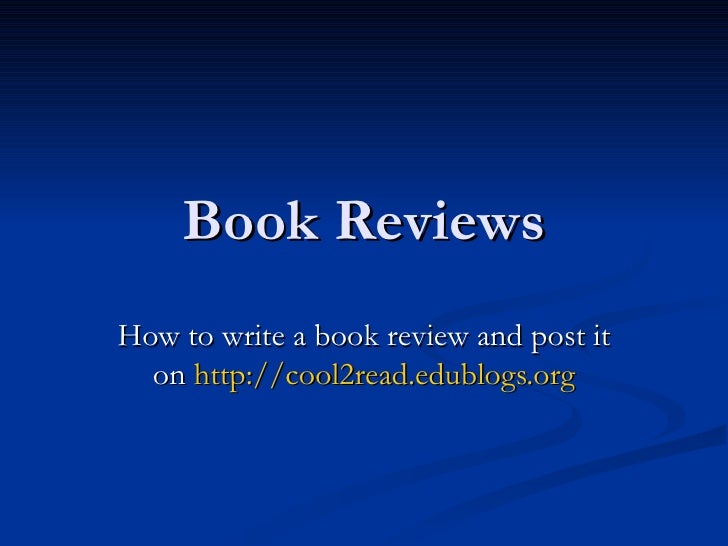 Book Reviews How to write a book review and post it on  http://cool2read.edublogs.org