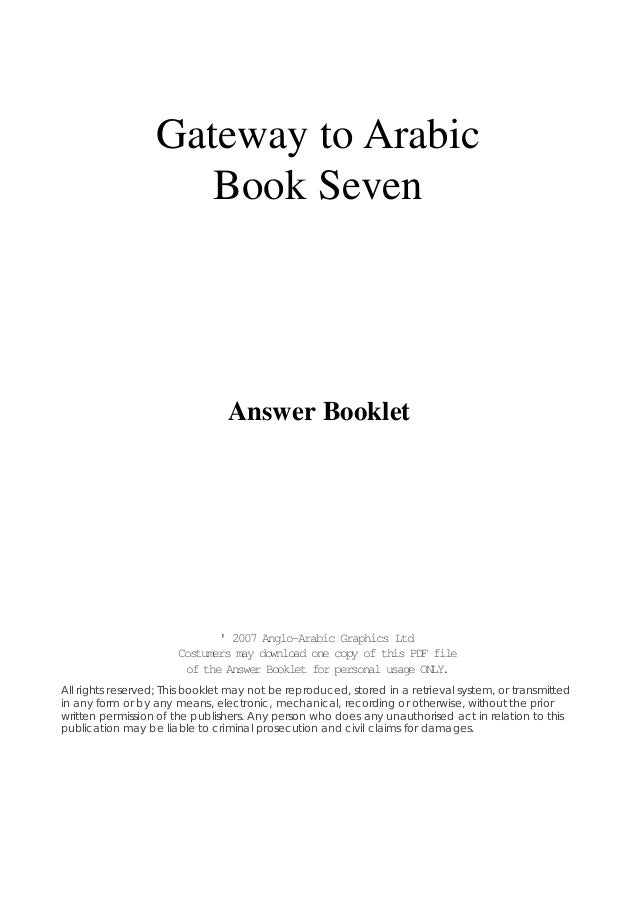Gateway to Arabic Book Seven  Answer Booklet  ' 2007 Anglo-Arabic Graphics Ltd Costumers may download one copy of this PDF...