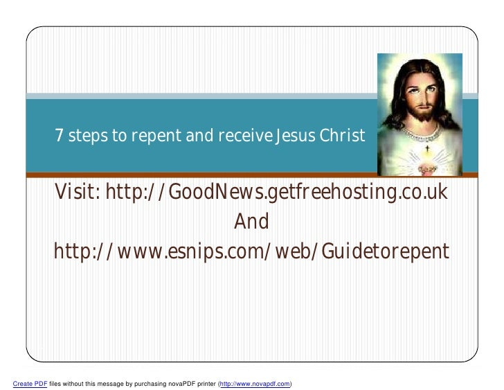 7 steps to repent and receive Jesus Christ                Visit: http://GoodNews.getfreehosting.co.uk                     ...