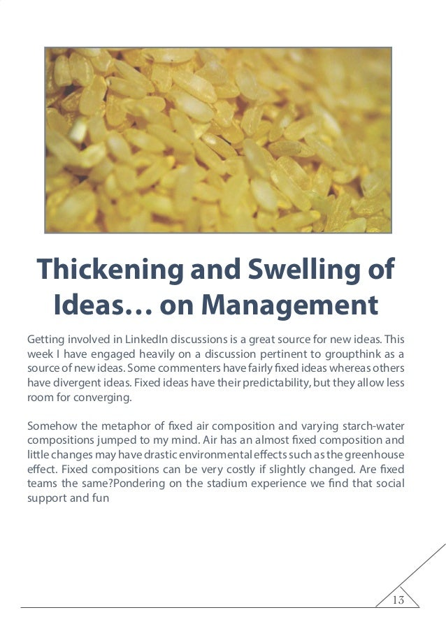 13 Thickening and Swelling of Ideas… on Management Getting involved in LinkedIn discussions is a great source for new idea...