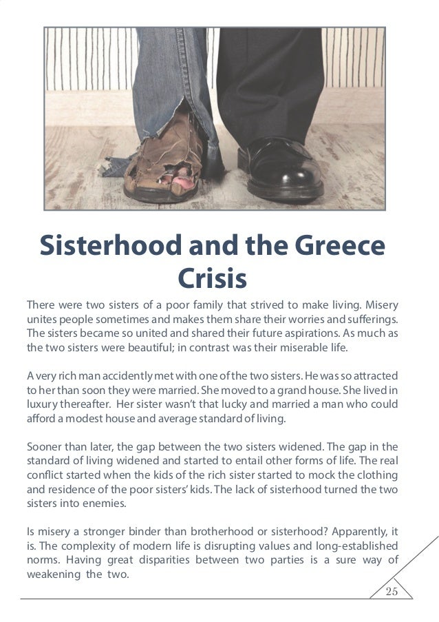 25 Sisterhood and the Greece Crisis There were two sisters of a poor family that strived to make living. Misery unites peo...