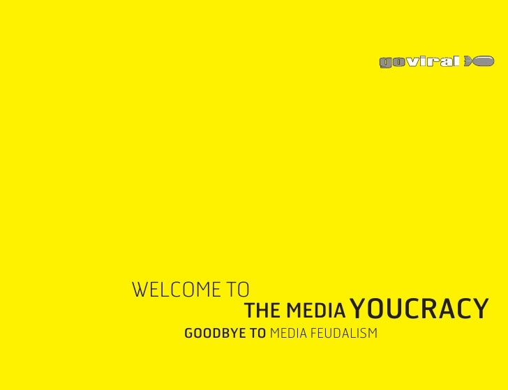 welcome to           the media youcracy     goodbye to media feudalism