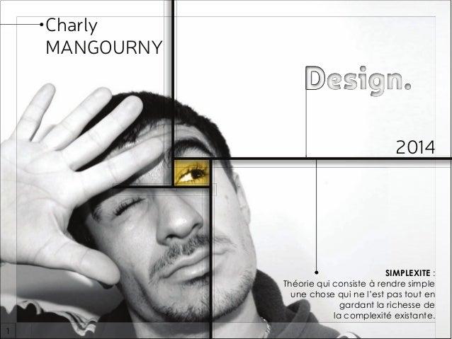 Charly MANGOURNY 2014 SIMPLEXITE : Théorie qui consiste à rendre simple une chose qui ne l'est pas tout en gardant la rich...