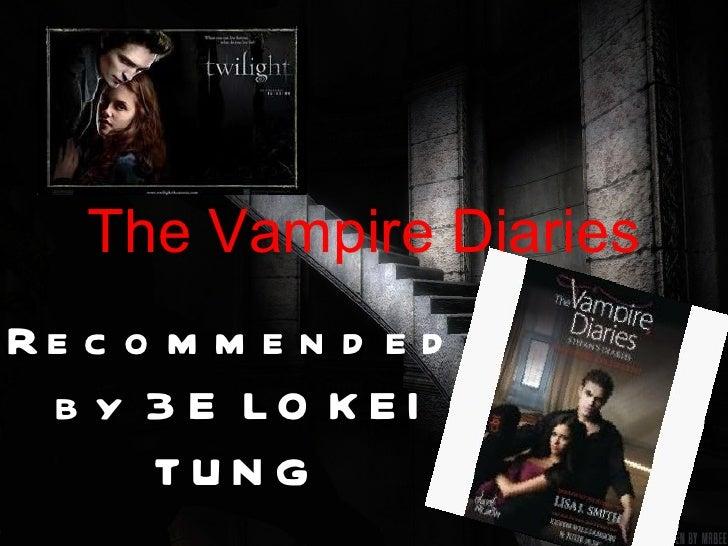 The Vampire DiariesRe c o m m e n d e d b y 3 E LO K EI      TUNG