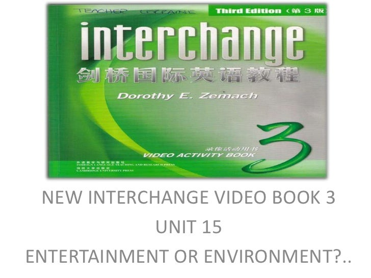 NEW INTERCHANGE VIDEO BOOK 3 <br />UNIT 15<br />ENTERTAINMENT OR ENVIRONMENT?..<br />