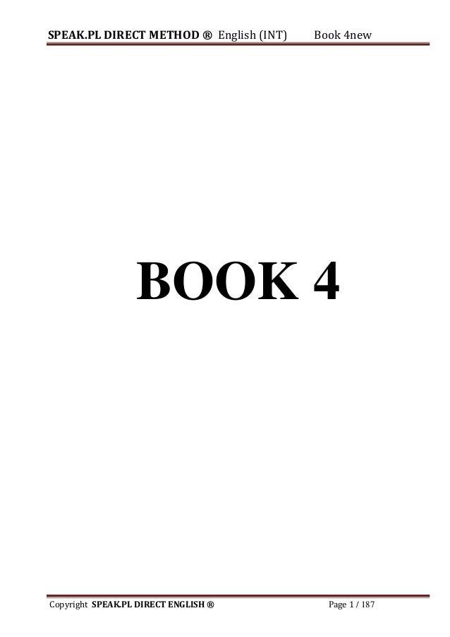 SPEAK.PL DIRECT METHOD ® English (INT) Book 4new Copyright SPEAK.PL DIRECT ENGLISH ® Page 1 / 187 BOOK 4