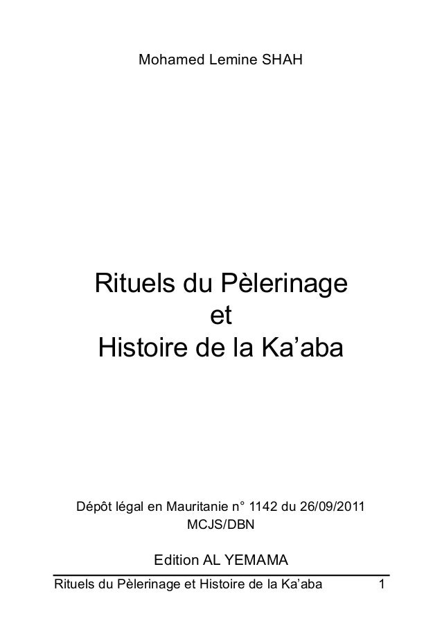 Rituels du Pèlerinage et Histoire de la Ka'aba 1 Mohamed Lemine SHAH Rituels du Pèlerinage et Histoire de la Ka'aba Dépôt...
