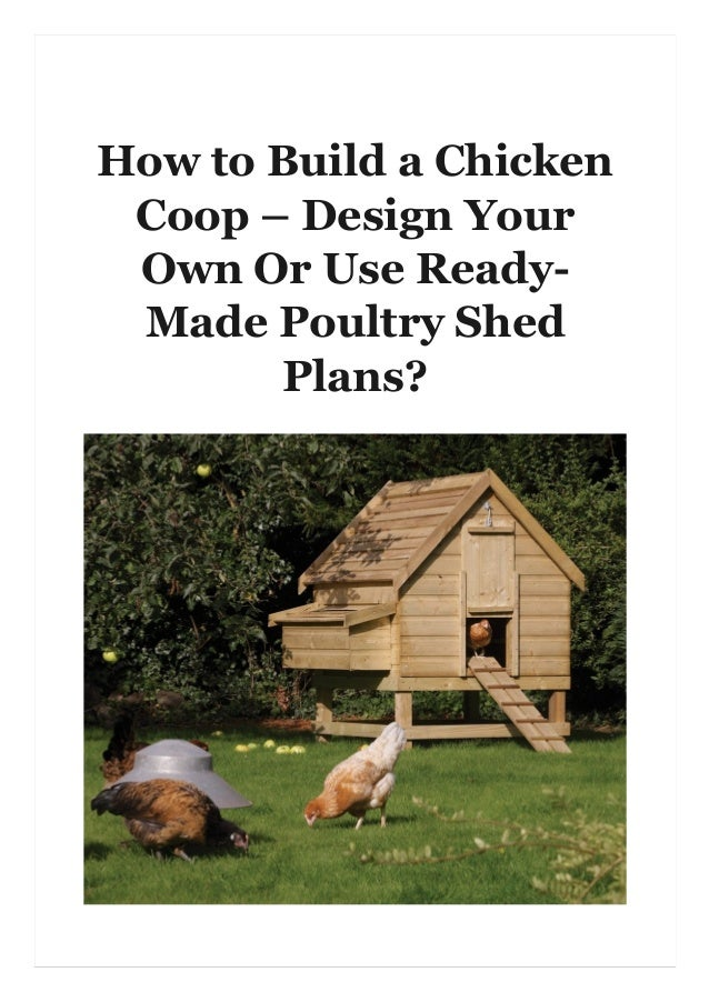 How to Build a Chicken Coop – Design Your Own Or Use Ready- Made Poultry Shed Plans?