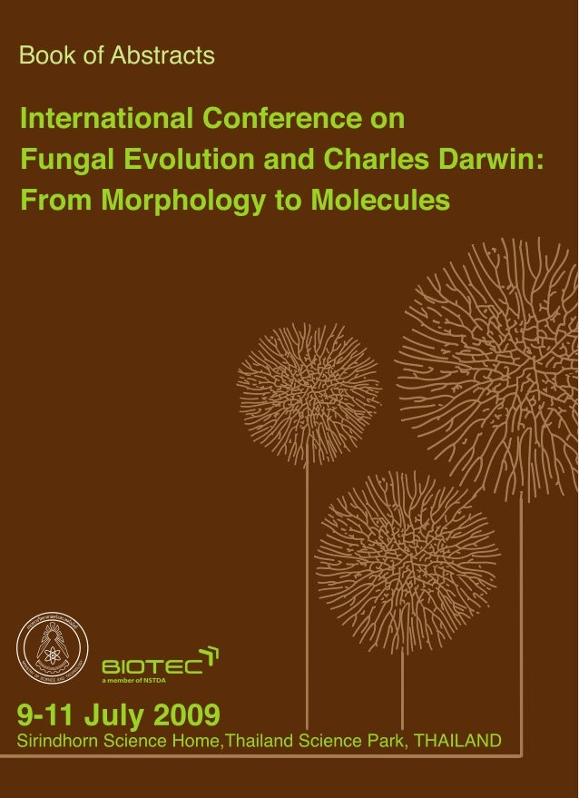 International Conference on Fungal Evolution and Charles Darwin: From Morphology to Molecules 9-11 July 2009 Sirindhorn Sc...