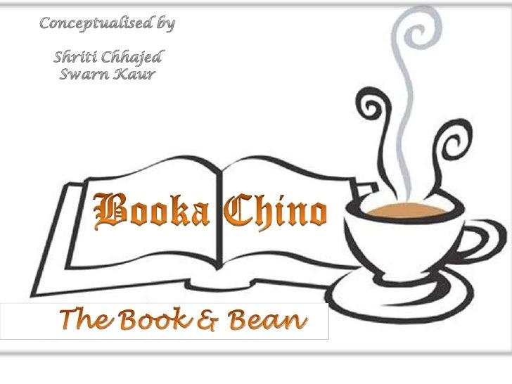 Conceptualised by<br />Shriti Chhajed<br />Swarn Kaur<br />Booka Chino<br />The Book & Bean<br />