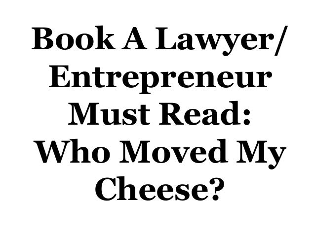 Book A Lawyer/ Entrepreneur Must Read: Who Moved My Cheese?