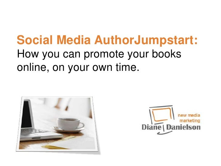 Social Media AuthorJumpstart: How you can promote your books online, on your own time.<br />