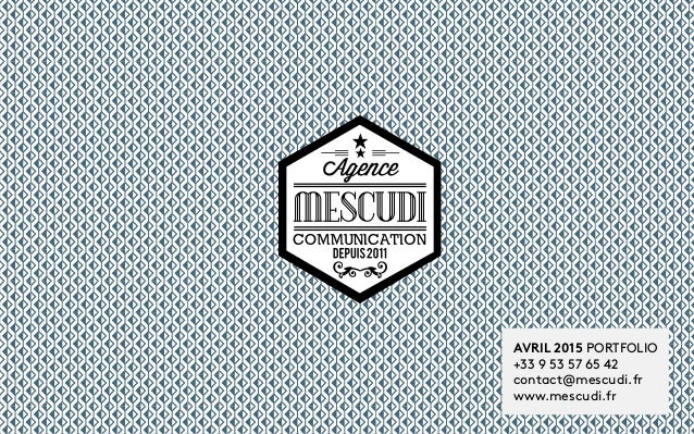 Agence Mescudi © AVRIL 2015 PORTFOLIO +33 9 53 57 65 42 contact@mescudi.fr www.mescudi.fr