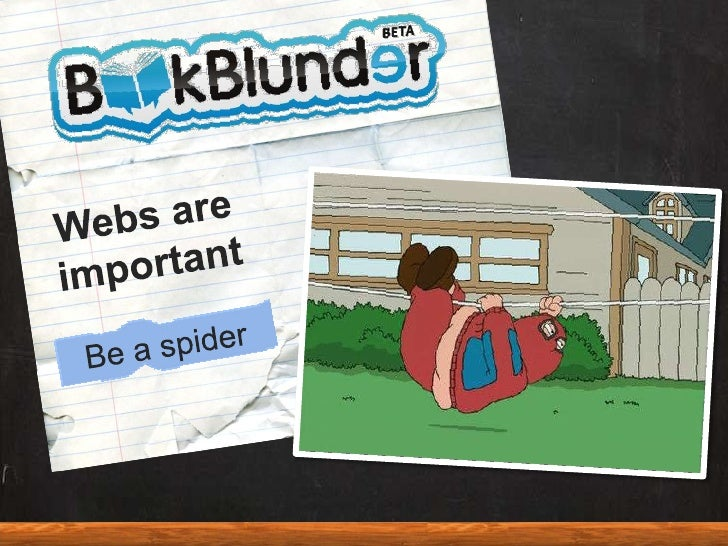 Webs are important<br />Be a spider<br />