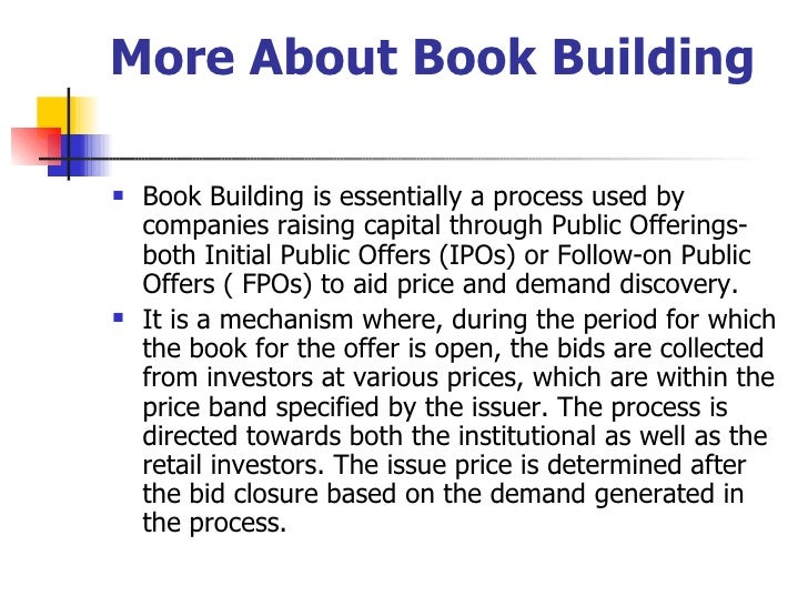 More About Book Building   <ul><li>Book Building is essentially a process used by companies raising capital through Public...