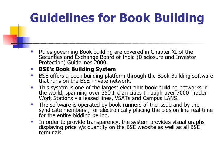 Guidelines for Book Building <ul><li>Rules governing Book building are covered in Chapter XI of the Securities and Exchang...