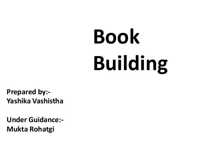 Book                    BuildingPrepared by:-Yashika VashisthaUnder Guidance:-Mukta Rohatgi