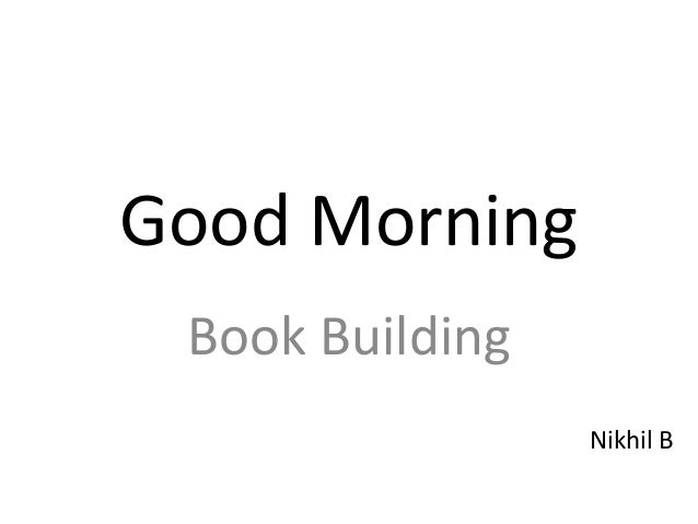 Good Morning Book Building Nikhil B