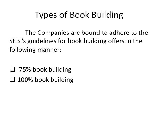 75 per cent Book-Building Process Under this process 25 per cent of the issue is to be sold at a fixed price and the balan...