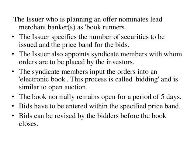 • On the close of the book building period, the book runners evaluate the bids on the basis of the demand at various price...