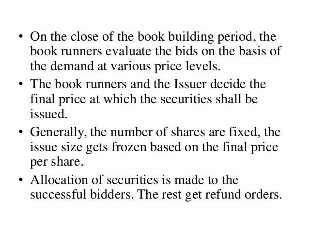 GUIDELINES BY SEBI • On the recommendations of Malegam committee, The concept of Book Building assumed significance in Ind...