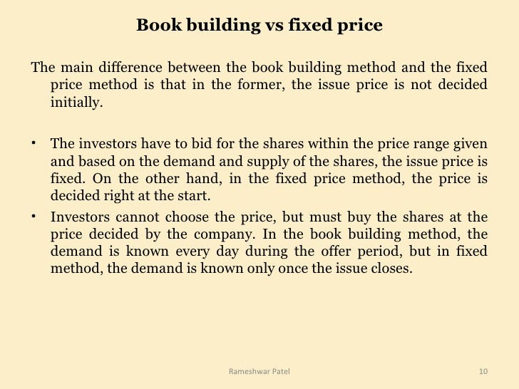 Book building vs fixed price <ul><li>The main difference between the book building method and the fixed price method is th...