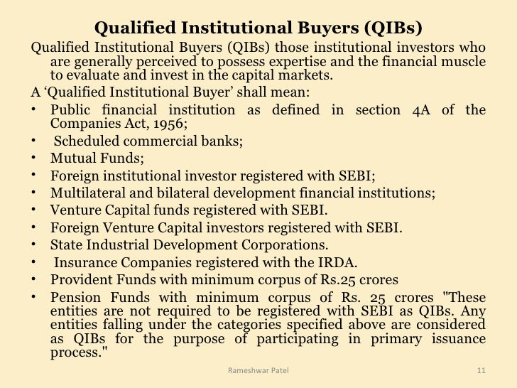 Qualified Institutional Buyers (QIBs) <ul><li>Qualified Institutional Buyers (QIBs) those institutional investors who are ...