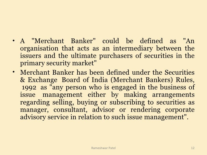 <ul><li>A &quot;Merchant Banker&quot; could be defined as &quot;An organisation that acts as an intermediary between the i...