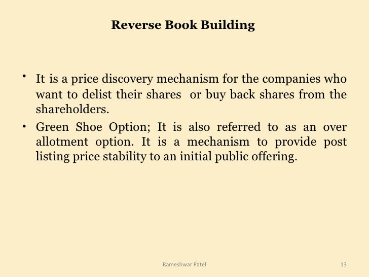 Reverse Book Building  <ul><li>It   is a price discovery mechanism for the companies who want to delist their shares  or b...