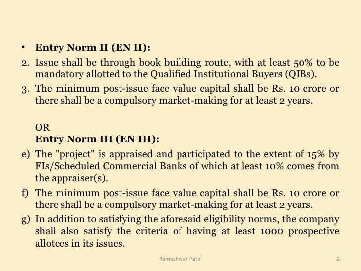 <ul><li>Entry Norm II (EN II): </li></ul><ul><li>Issue shall be through book building route, with at least 50% to be manda...