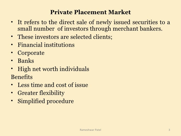 Private Placement Market <ul><li>It refers to the direct sale of newly issued securities to a small number  of investors t...