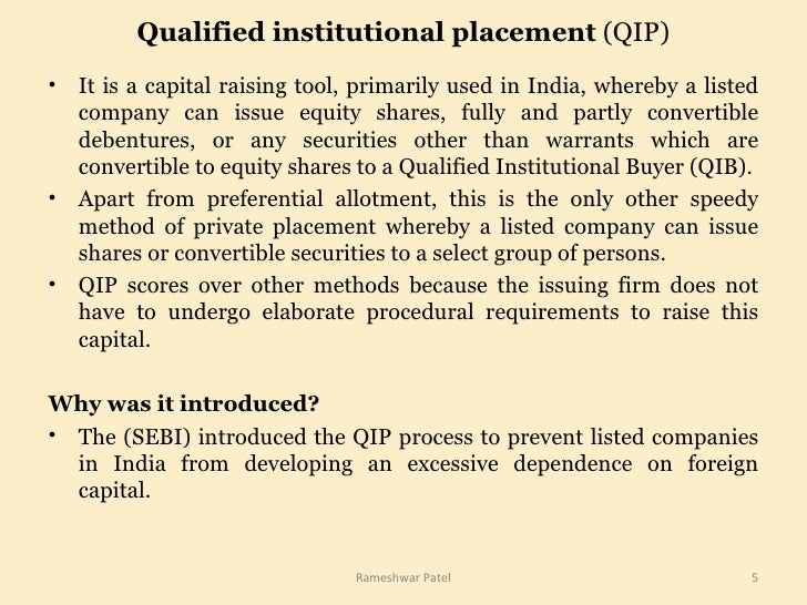 Qualified institutional placement  (QIP) <ul><li>It is a capital raising tool, primarily used in India, whereby a listed c...