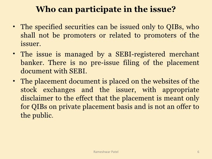 Who can participate in the issue? <ul><li>The specified securities can be issued only to QIBs, who shall not be promoters ...